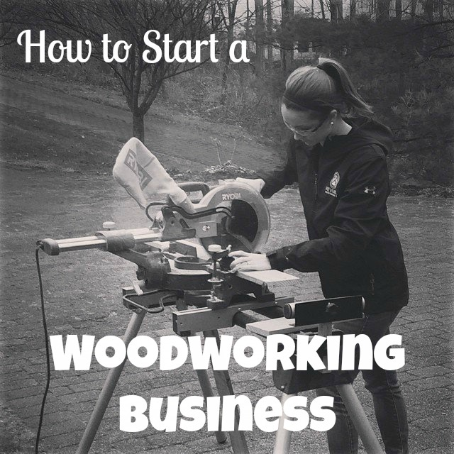 Tips and Resources to getting a woodworking business started!