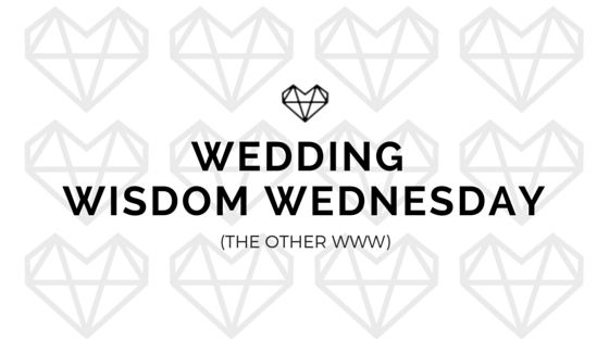 Wedding wisdom wednesday