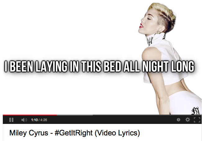 "thesufjanstevensmodel5000 :     Dear Miley. I can't stop listening to  #GetItRight  (great song, great message, great body), but maybe you need a quick grammar lesson. One particular line causes concern: ""I been laying in this bed all night long."" Miley, technically speaking, you've been LYING, not LAYING, an irregular verb form that should only be used when there's an object, i.e. ""I been laying my tired booty on this bed all night long."" Whatever. I'm not the best lyricist, but you know what I mean. #Get It Right The Next Time. But don't worry,  even Faulkner messed it up . We all make mistakes, and surely this isn't your worst misdemeanor. But also, Miley, did you know the tense here is also totally wrong. Surely you've heard of  Present Perfect Continuous Tense  (I HAVE BEEN LYING in this bed all night long [hopefully getting some beauty sleep?]). It's a weird, equivocal, almost purgatorial tense, not quite present, not quite past, not quite here, not quite there. Somewhere in between. I feel that way all the time. It kind of sucks. But I have a feeling your ""present perfect continuous"" involves a lot more excitement than mine. Anyway, doesn't that also sum up your career right now? Present. Perfect. Continuous. And Tense. Intense? Girl, you work it like Mike Tyson. Miley, I love you because you're the Queen, grammatically and anatomically speaking. And you're the hottest cake in the pan. Don't ever grow old. Live brightly before your fire fades into total darkness. XXOO Sufjan"