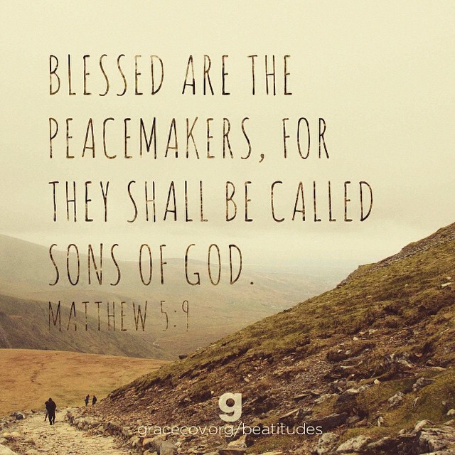 """Blessed are the peacemakers, for they shall be called sons of God."" Matthew 5:9 #TheBeatitudes"