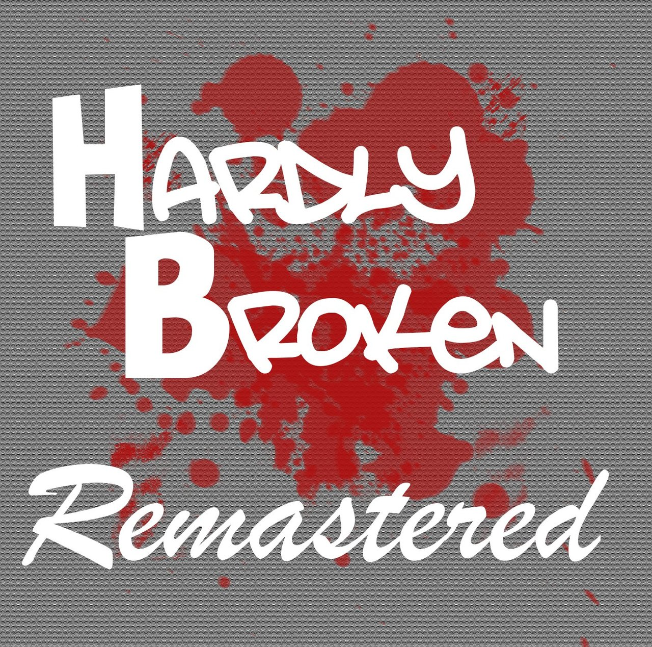 Hardly Broken Remastered . Enjoy.   -HB