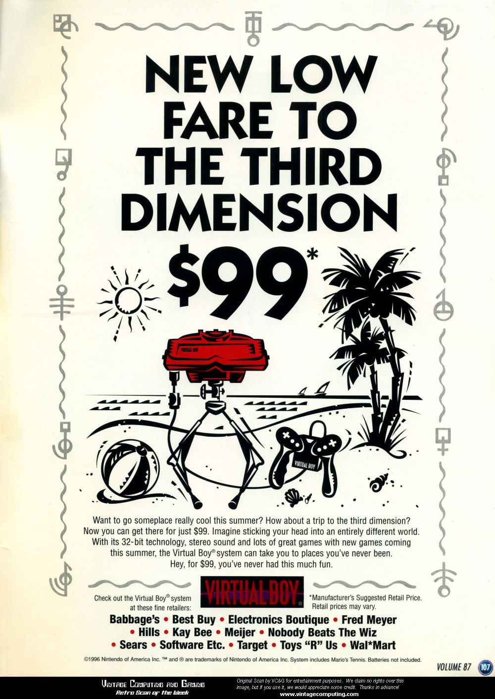 A familiar chapter in the story of so many failed gaming ideas, not even heavy price cuts could wash the bitter taste from consumers' palates when it came to the Virtual Boy. Credit to www.vintagecomputing.com for the high quality scan. Every other one was tiny!