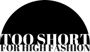 Too Short for High Fashion