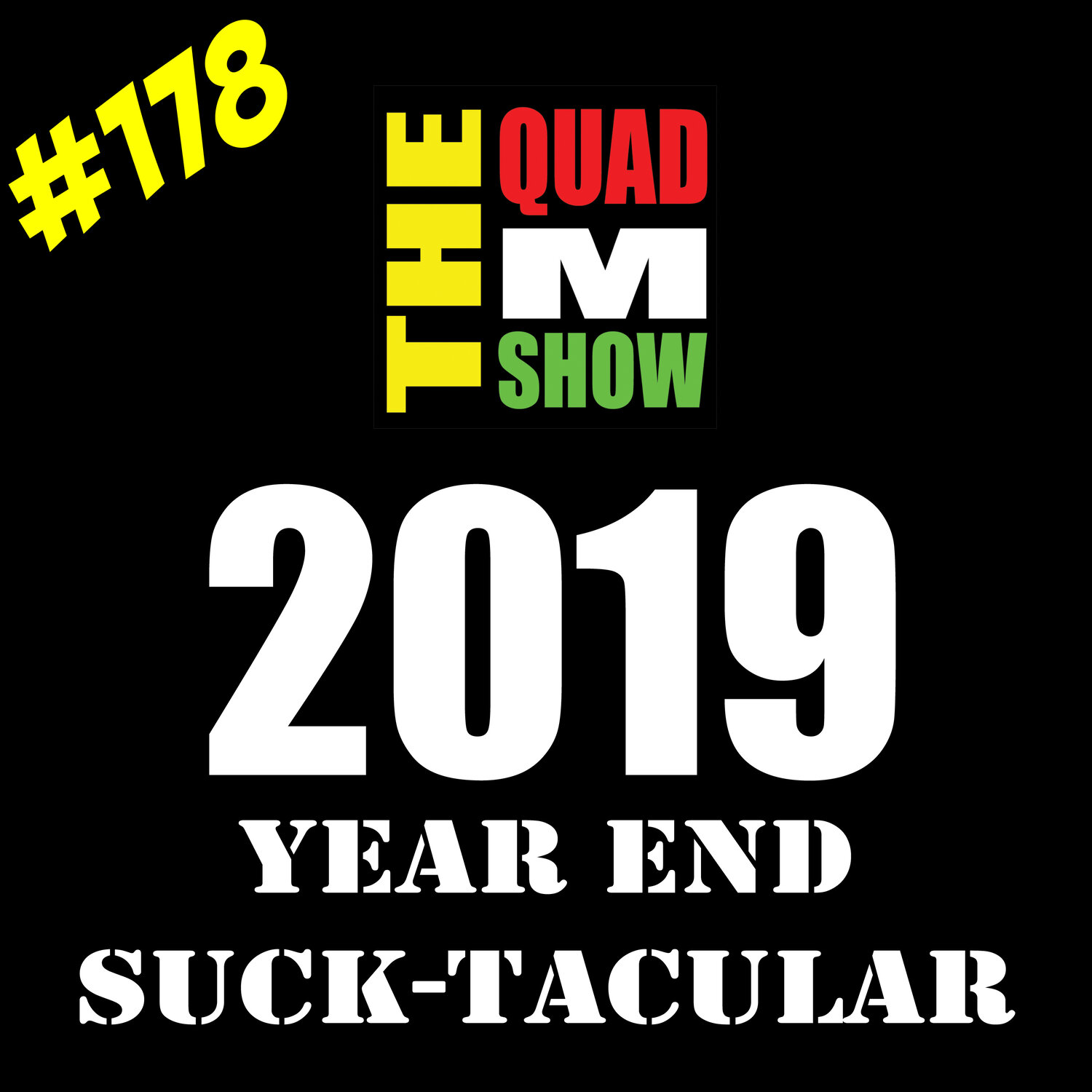 #178- The Quad M Show 2019 Year End Suck-Tacular