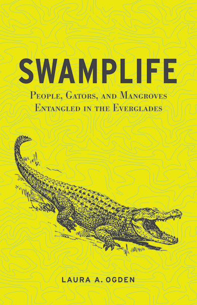 Swamplife  People, Gators, and Mangroves Entangled in the Everglades. 2011  Ogden