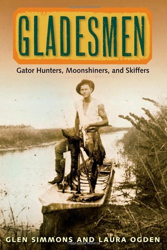 Gladesmen : Gator Hunters, Moonshiners, and Skiffers 1998 Simmons and Ogden