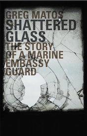 Shattered-Glass-Marine-Embassy-Guard-Memoir-Greg-Matos.jpg