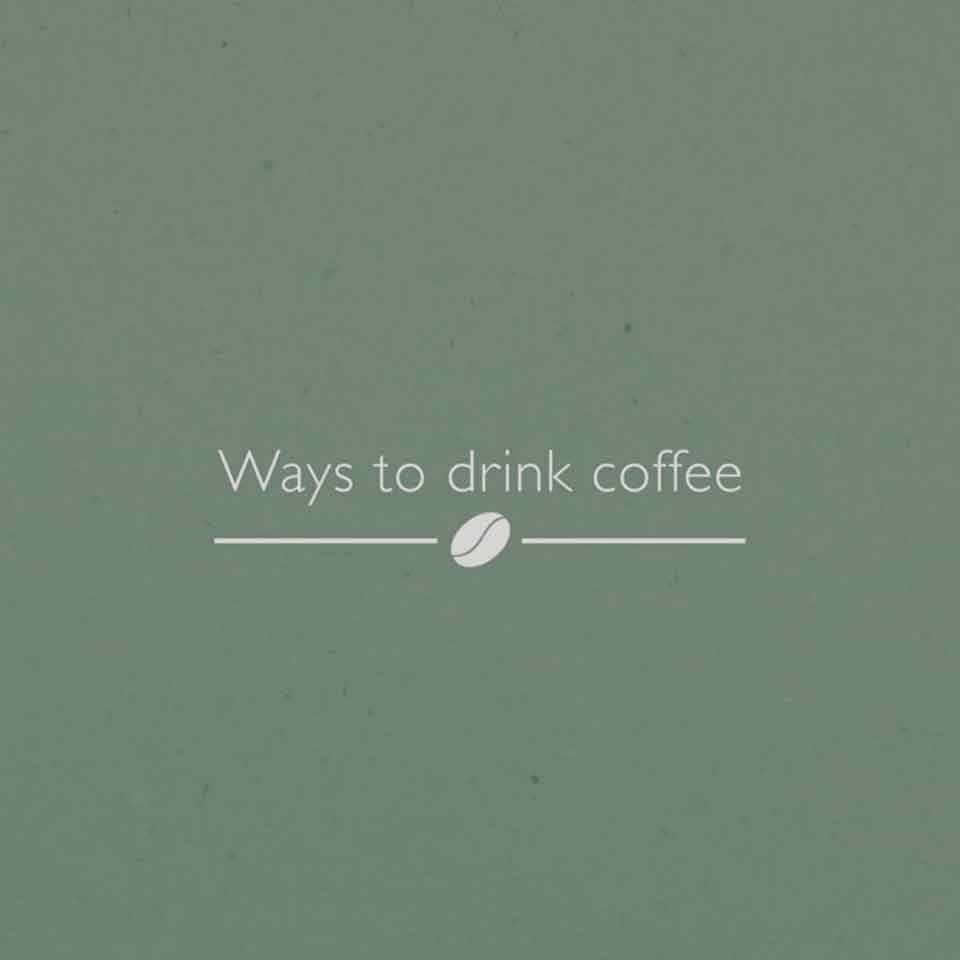 WAYS TO DRINK COFFEE