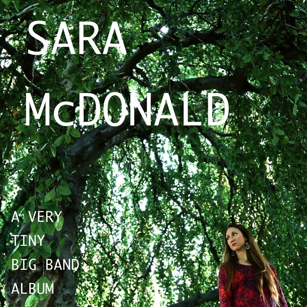 Sara McDonald  Album: A Very Tiny Big Band Album  http://saramcdonaldbigband.bandcamp.com