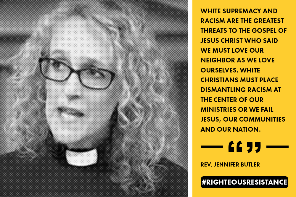 """White supremacy and racism are the greatest threats to the Gospel of Jesus Christ who said we must love our neighbor as we love ourselves. White Christians must place dismantling racism at the center of our ministries or we fail Jesus, our communities and our nation."" - Rev. Jennifer Butler"