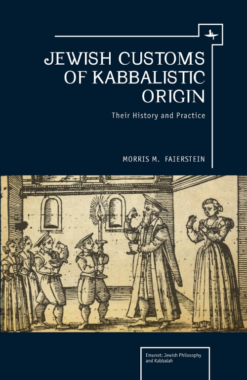 Jewish Customs Of Kabbalistic Origin Their History And Practice