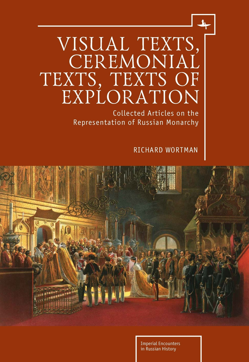 Visual Texts, Ceremonial Texts, Texts of Exploration:    Collected Articles on the Representation of Russian Monarchy  Richard Wortman   Read on JSTOR  |  Purchase book