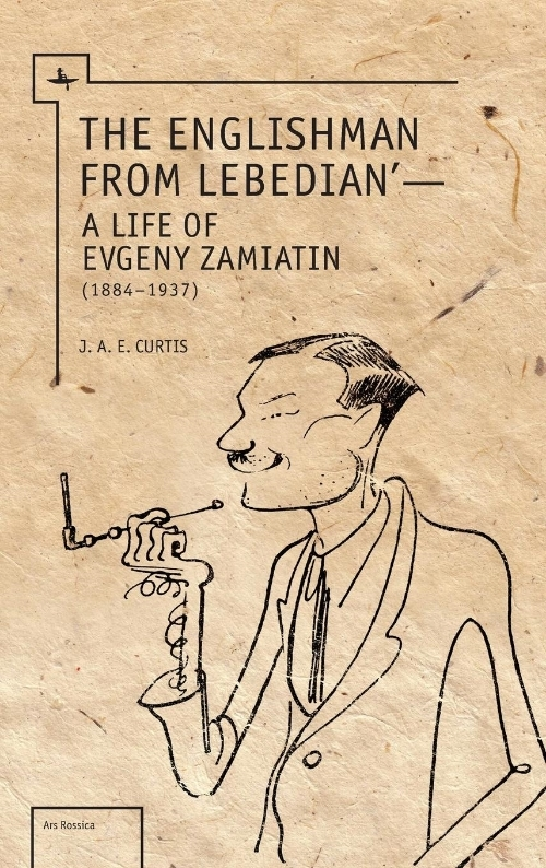The Englishman from Lebedian': A Life of Evgeny Zamiatin  J. A. E. Curtis   Read on JSTOR  |  Purchase book