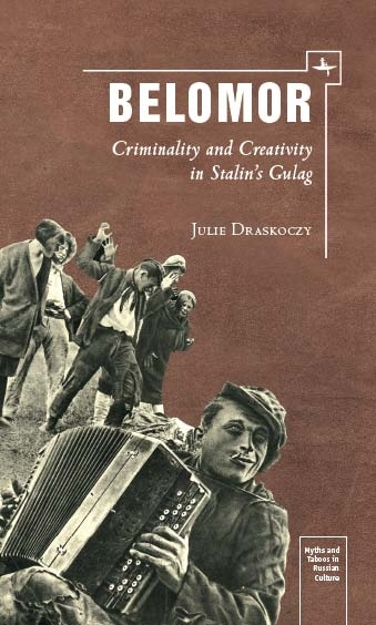 Belomor: Criminality and Creativity in Stalin's Gulag  Julie S. Draskoczy   Read on JSTOR  |  Purchase book