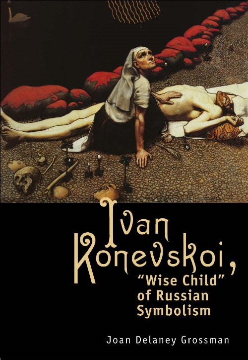"Ivan Konevskoi: ""Wise Child"" of Russian Symbolism  Joan Delaney Grossman   Read on JSTOR  