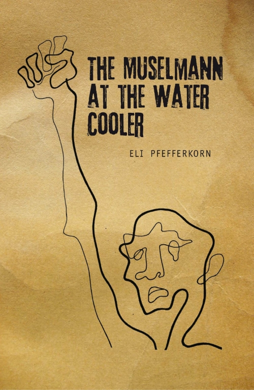The Müselmann at the Water Cooler  Eli Pfefferkorn   Read on JSTOR  |  Purchase book