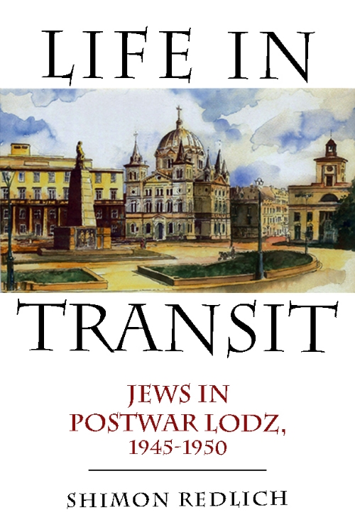 Life In Transit: Jews in Postwar Lodz, 1945-1950  Shimon Redlich   Read on JSTOR  |  Purchase book