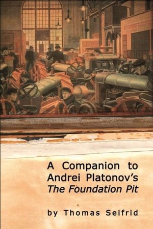 A Companion to Andrei Platonov's  The Foundation Pit   Thomas Seifrid   Read on JSTOR  |  Purchase book