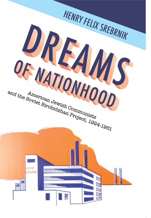 Dreams of Nationhood: American Jewish Communists and the Soviet Birobidzhan Project, 1924-1951  Henry Felix Srebrnik   Read on JSTOR  |  Purchase book