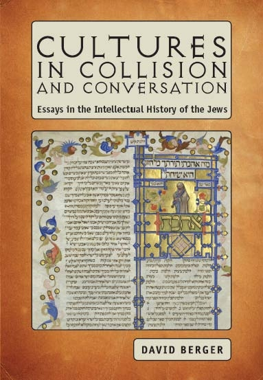 Cultures in Collision and Conversation: Essays in the Intellectual History of the Jews  David Berger