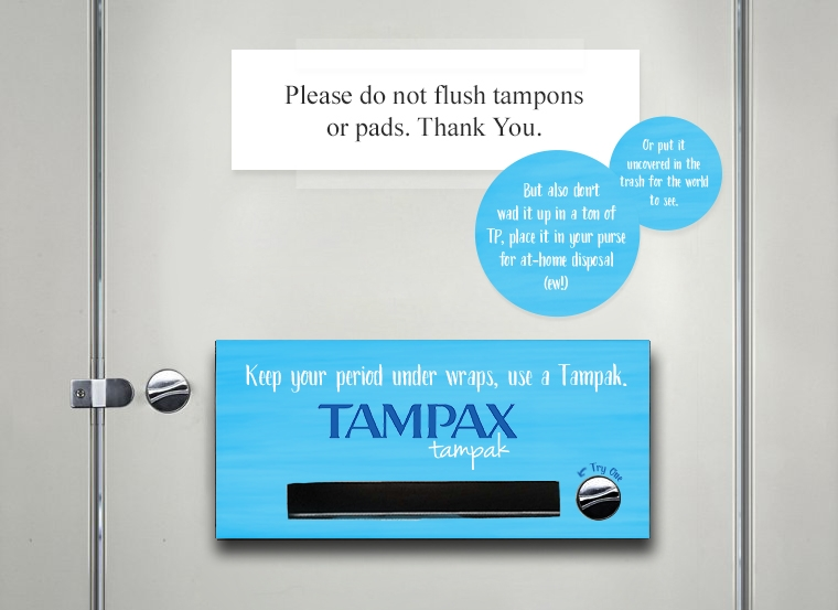 "Bathroom Takeover where Tampak Hijacks bathroom's ""Don't flush tampon"" sign and place branded tampon dispenser filled with Tampaks in the stall."