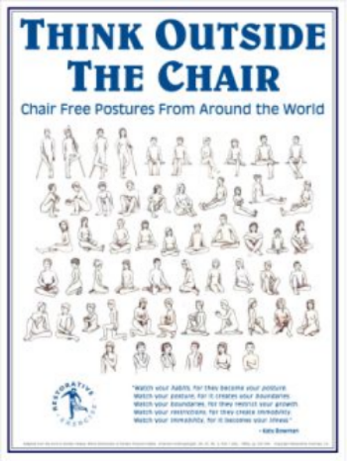 There's lots of ways to vary your position without sitting in a chair, this image comes from restorativexercise.com
