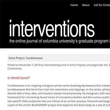 "Council, Pamela. ""Artist Project: Tumbleweaves."" interventions: the online journal of columbia university's graduate program in modern art: critical and curatorial studies, Volume 3, Issue 1: Mediascapes and Connectivity. 7 November 2013."