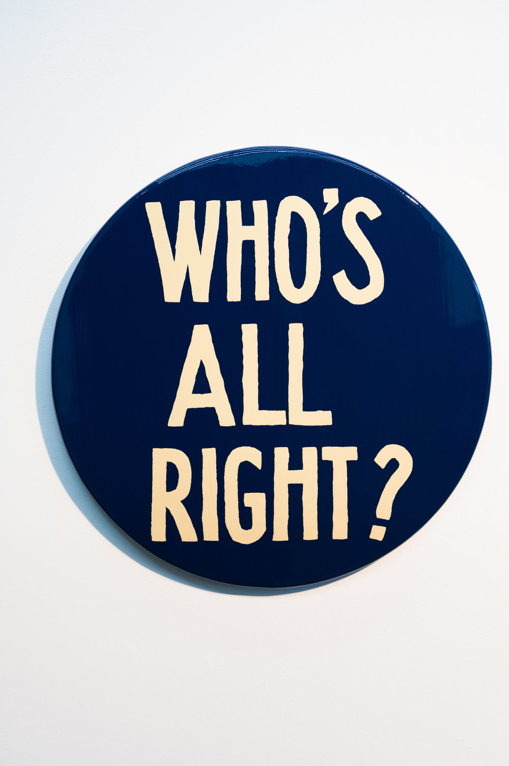 "Jim Christensen, , WHO'S ALL RIGHT, 2014, sign paint on pine, 18"" diameter x 1"" deep"