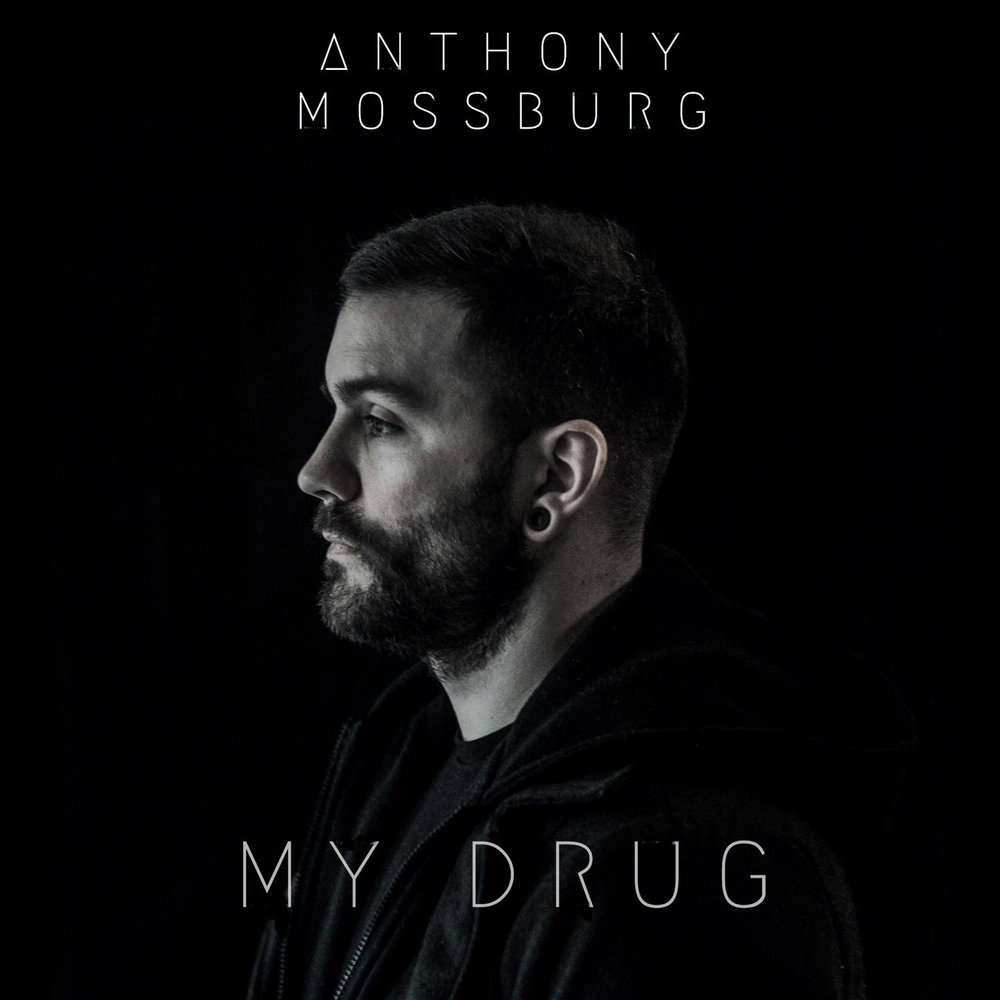 Single: My Drug  2018 Anthony Mossburg  CLICK TO DOWNLOAD ON ITUNES