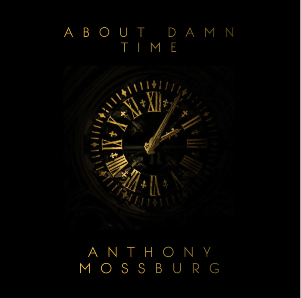Single: About Damn Time  Anthony Mossburg  CLICK TO DOWNLOAD ON ITUNES
