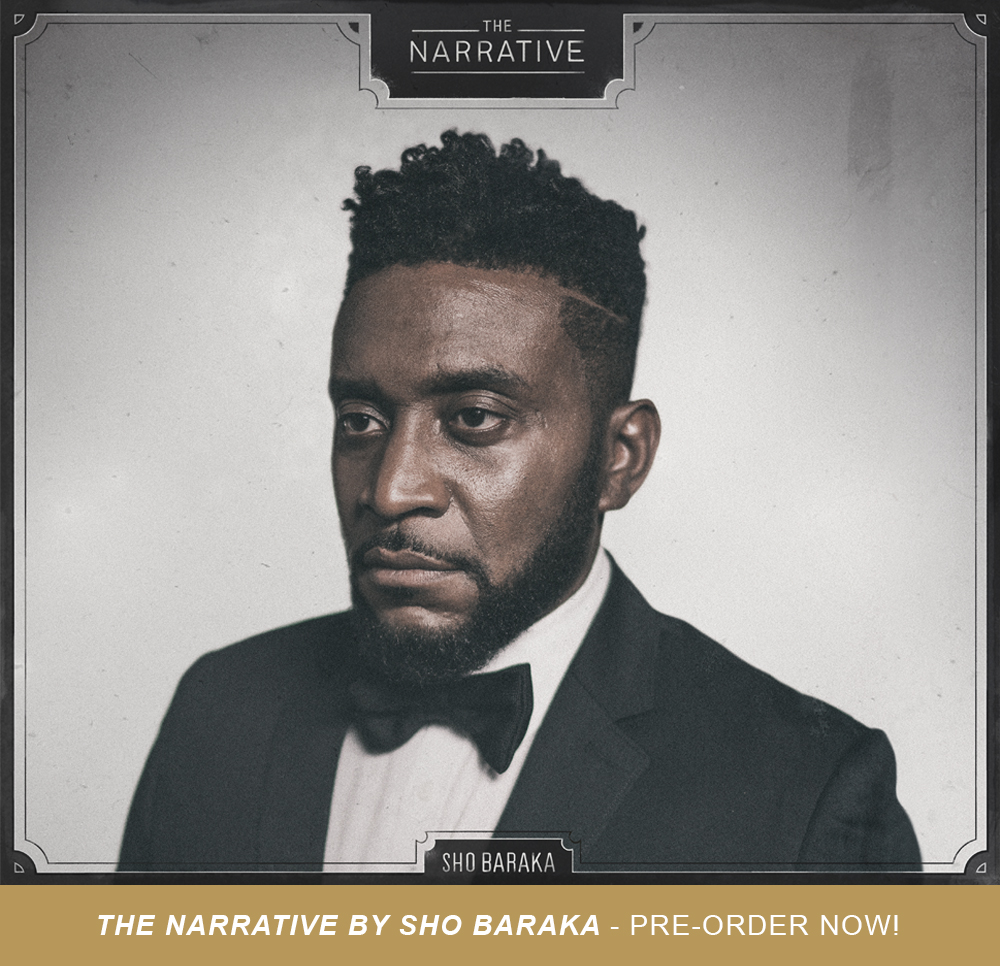 It has been three years since critically acclaimed hip hop artist Sho Baraka released new music, but today we launch his highly anticipated fourth studio album The Narrative.  The Narrative addresses hot topics including social consciousness, issues of everyday life and the struggles we all face as humans. All the topics are saturated in a Gospel worldview which informs how Sho wrestles through each train of thought. Just as Sho has grown up and matured, so has the sound of his music. While still having a hip hop backbone, the record is heavily influenced by jazz and soul. The soundscape is supported by live instrumentation, providing layers of musicality. These musical arrangements act as a soundtrack to the vivid word pictures Sho paints with his potent lyrics for the entirety of The Narrative. Pre-order on iTunes and immediately receive two tracks: The Road to Humble and Fathers.   Track List 1. Foreword, 1619 feat. Adan Bean & C. Lacy 2. Soul, 1971 feat. Jamie Portee 3. Kanye, 2009 feat. Jackie Hill-Perry and Jamie Portee 4. Love, 1959 5. Here, 2016 feat. Lecrae 6. 30 & Up, 1986 feat. Courtney Orlando 7. Profhet, 1968 feat. Jamie Portee 8. Maybe Both, 1865 feat. Jamie Portee (digital exclusive) 9. Excellent, 2017 10. Road to Humble, 1979 (digital exclusive) 11. My Hood, U.S.A., 1937 feat. Vanessa Hill (digital exclusive) 12. Words, 2006 13. Fathers, 2004 14. Piano Break, 33 A.D.