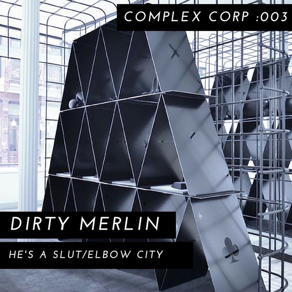 Complex Corp presents Dirty Merlin  He's a Slut / Elbow City EP cover art
