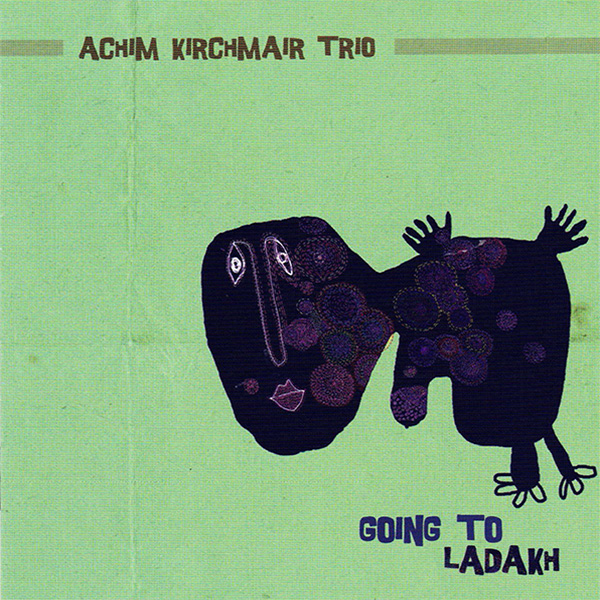 Achim Kirchmair Trio - Going to Ladakh (O-Tone, 2018)