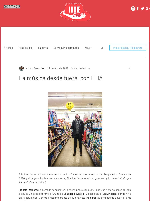 """INDIE CRIOLLO - """"Ignacio Izquierdo, o como lo conocen en la escena musical: ELIA, tiene una historia parecida, con detalles un poco diferentes. Cruzó de Ecuador a Seattle, y desde ahí a Los Angeles, donde vive en la actualidad, y como único integrante de su proyecto indie pop ha conseguido llevar a la luz dos álbumes."""""""