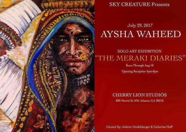"Hey Atlanta, Please join me this Saturday for Sky Creature's first curated exhibition, ""The Meraki Diairies"" featuring artist Aysha Waheed @ayshakwaheed with a special dance performance by Miriam Golomb @mrm_mints8.  @cherrylionstudios"