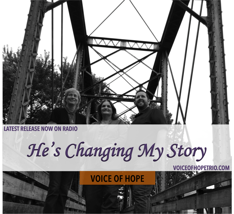 Voice of Hope Releases Latest Radio Single - Check out the Southern Gospel Time's article about our new single, He's Changing My Story, by clicking on the button below to go to their site.