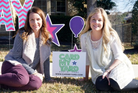 Four Points residents Jessica Stanley (left) and Amy Arnold founded Card My Yard in October 2014. The Web-based business places customized yard signs in front of local homes.