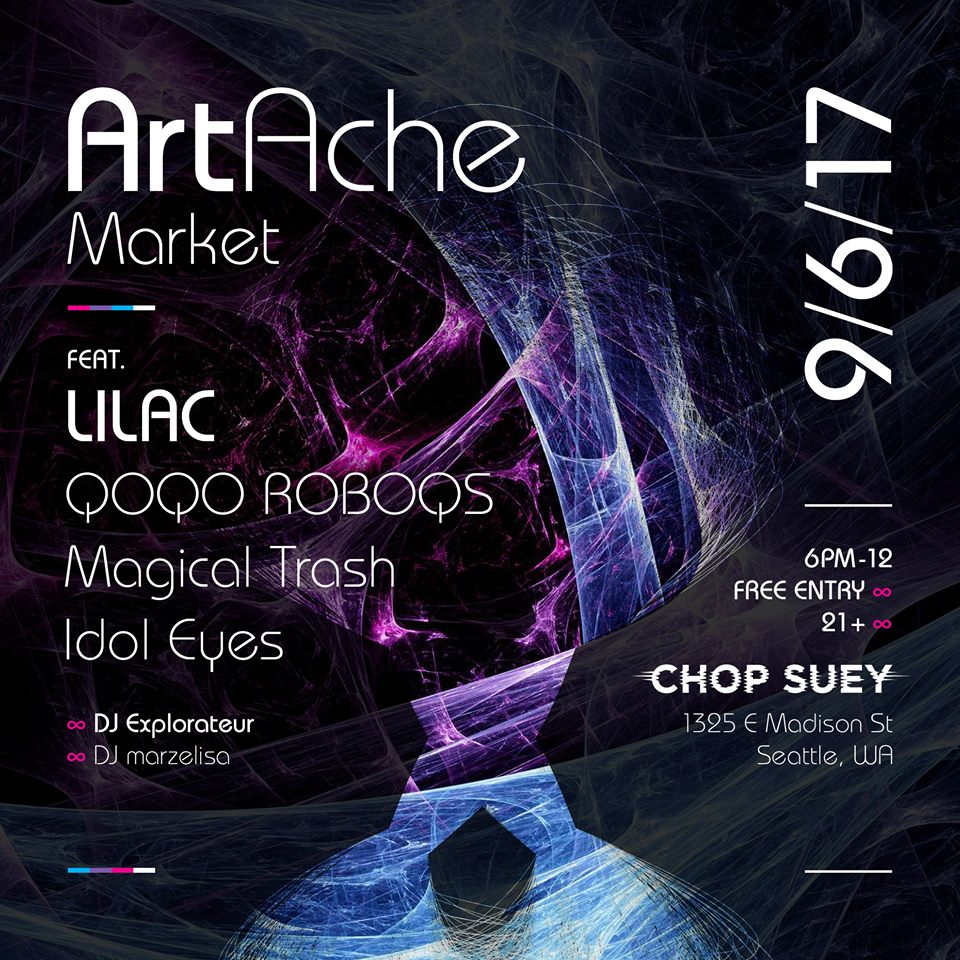 Sept. 6th 2017  ArtAche Market - Seattle, WA  - Located at Chop Suey