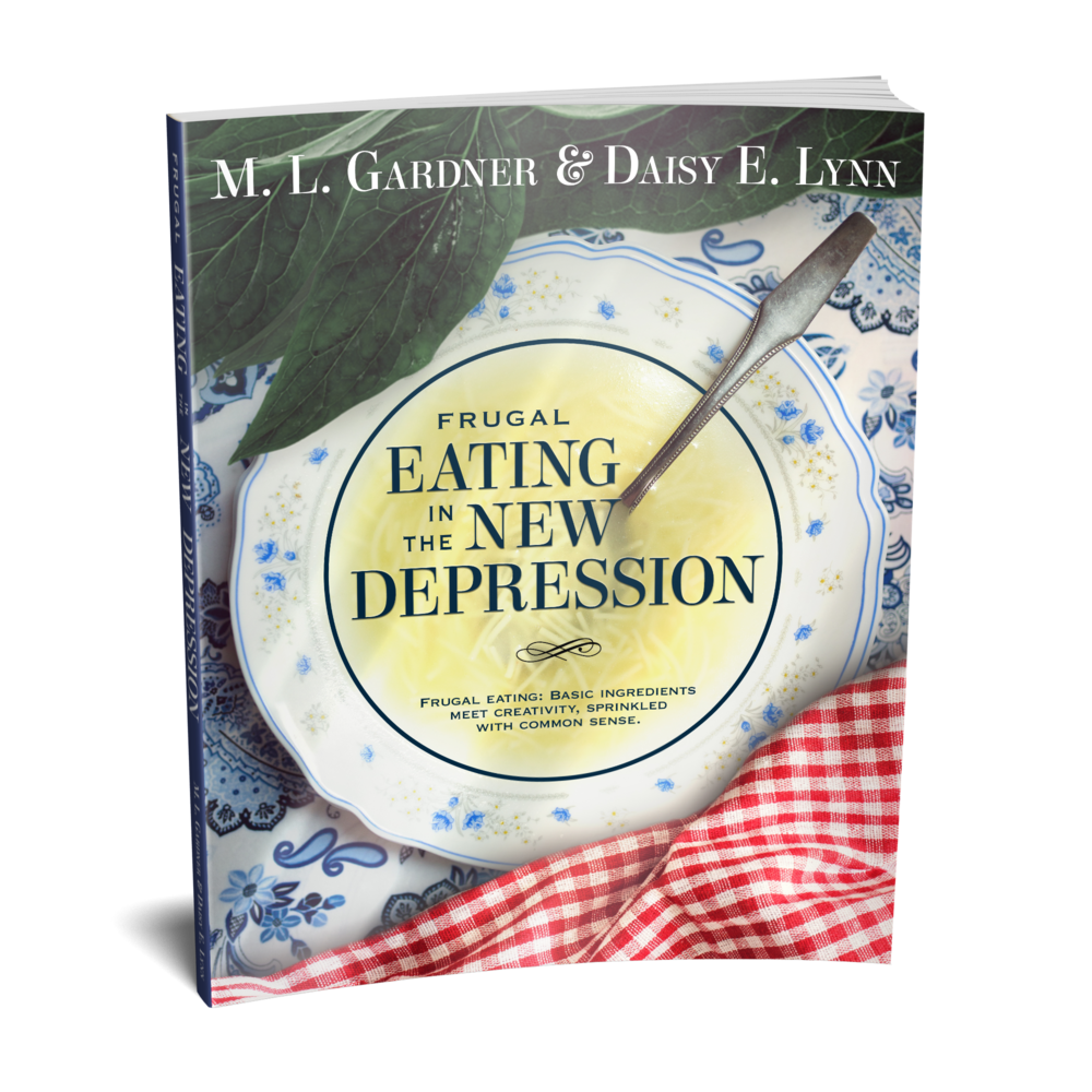 M. L. Gardner's & Daisy E. Lynn's Frugal Eating in the New Depression    Designed by TheThatchery.com