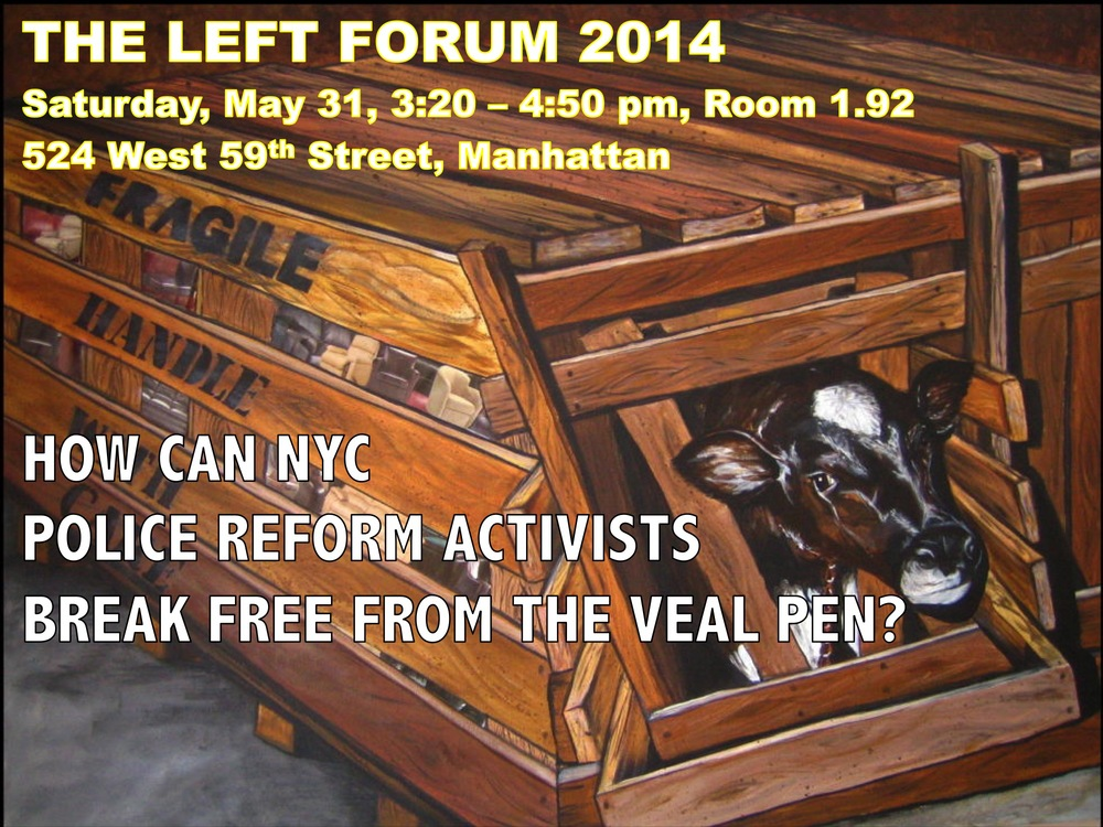 The image on a flyer for a police reform workshop at the Left Forum 2014, at which grassroots activists discussed how elected officials intentionally deescalate calls for reform in order to subjugate efforts to reinvigorate the political left in New York City.  Source :  Louis Flores