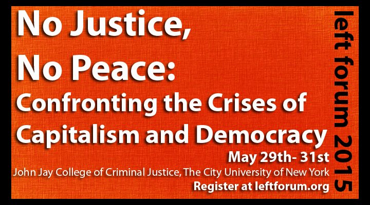 REGISTER TO ATTEND THE  2015 LEFT FORUM .  SOURCE :  LEFT FORUM  (SPONSORED)
