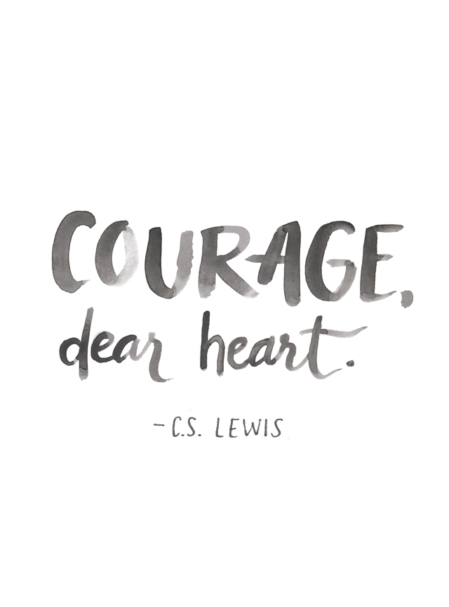 Courage, dear heart. - Gillian Tracey Design
