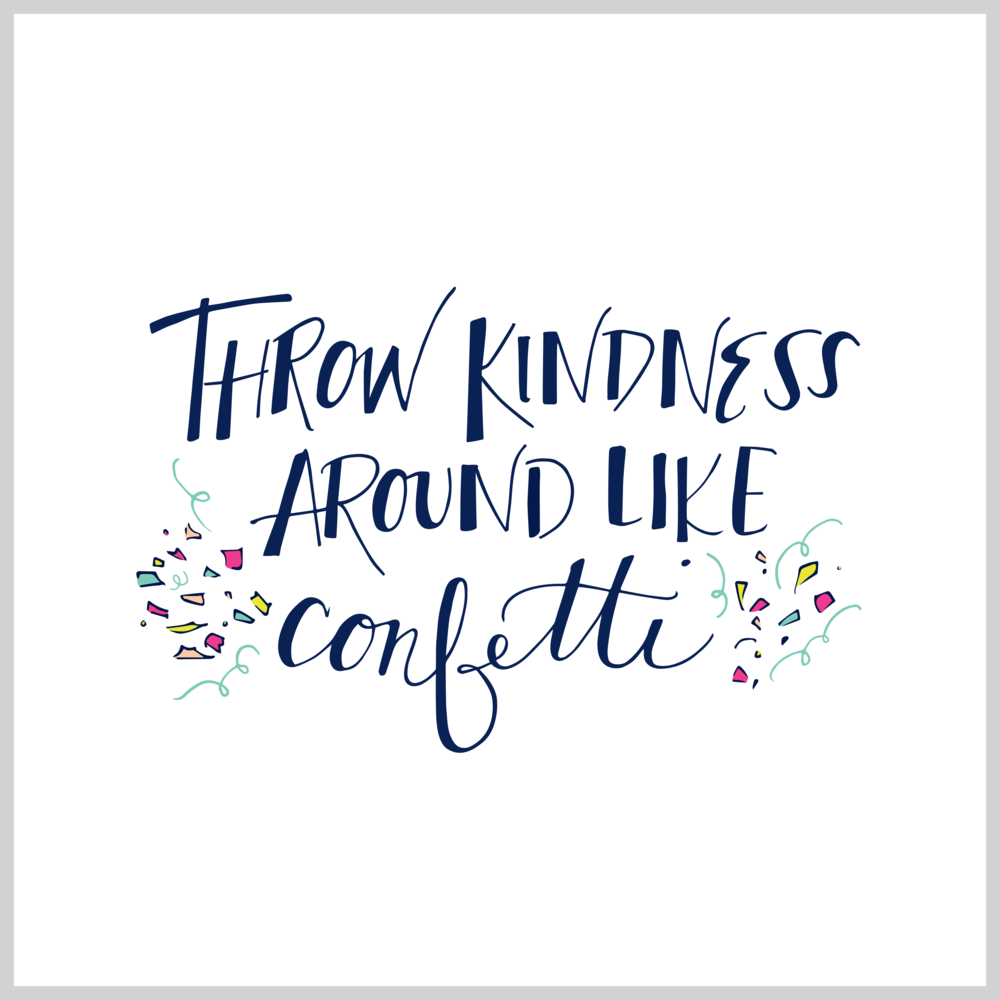 Throw Kindness Around Like Confetti.png