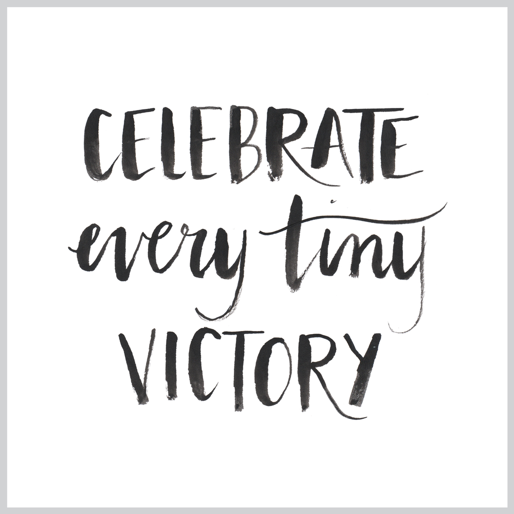 """Celebrate Every Tiny Victory"" hand lettered by Gillian Tracey Design"
