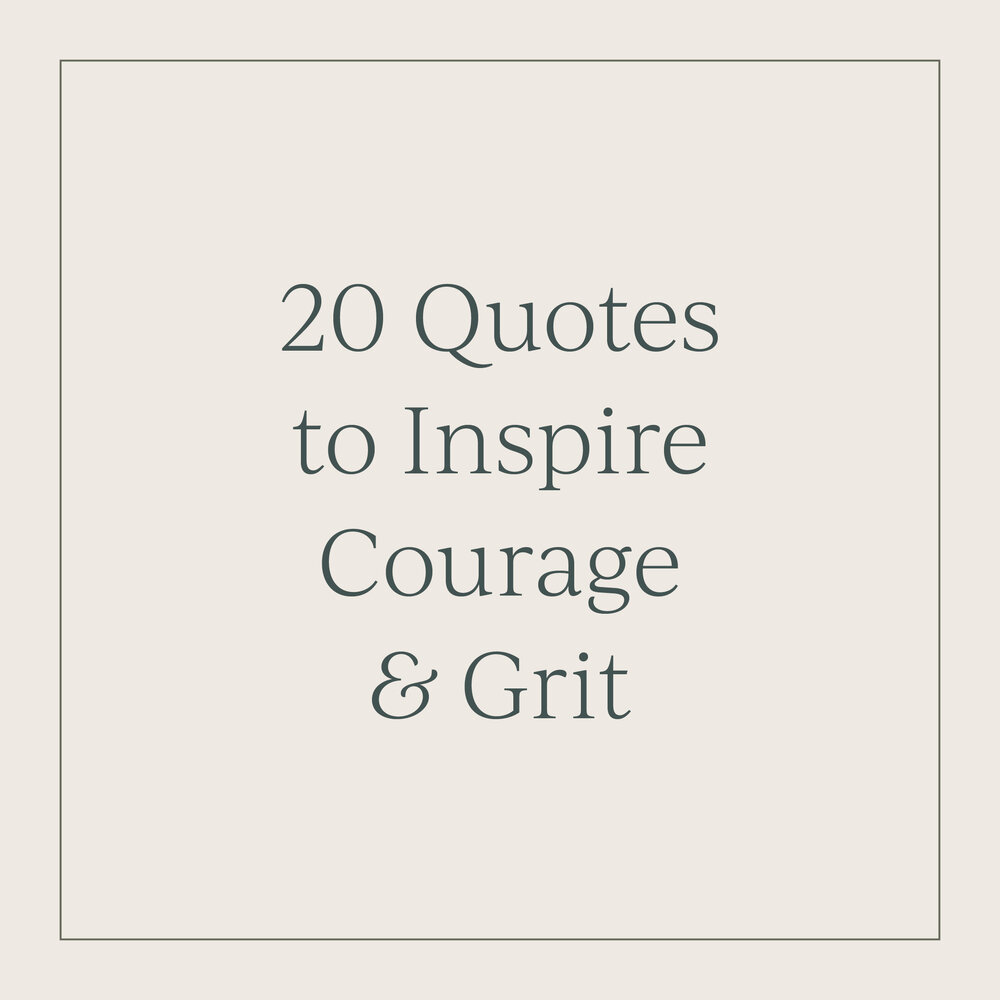 Quotes Courage 20 Quotes To Inspire Courage  Grit  Gillian Tracey Design