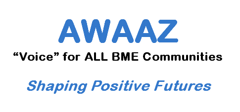 AWAAZ 'Voice' For ALL BME Communities