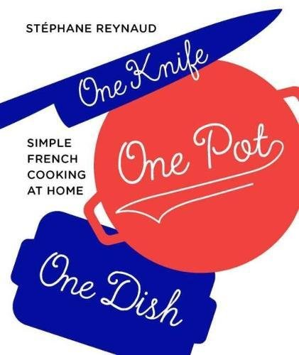 One Knife, One Pot, One Dish: Simple French cooking at home by Stéphane Reynaud