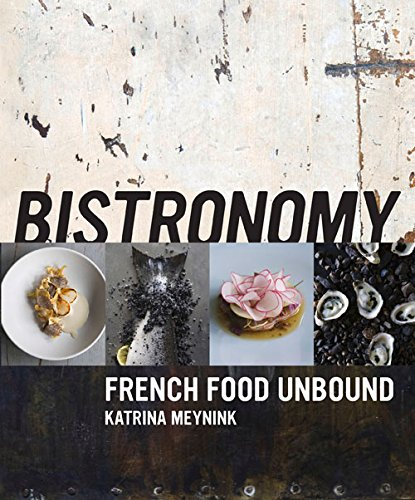 Bistronomy: French food unbound by Katrina Meynink