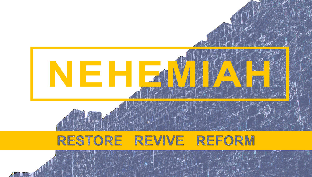 NEHEMIAH: RESTORE. REVIVE. REFORM.