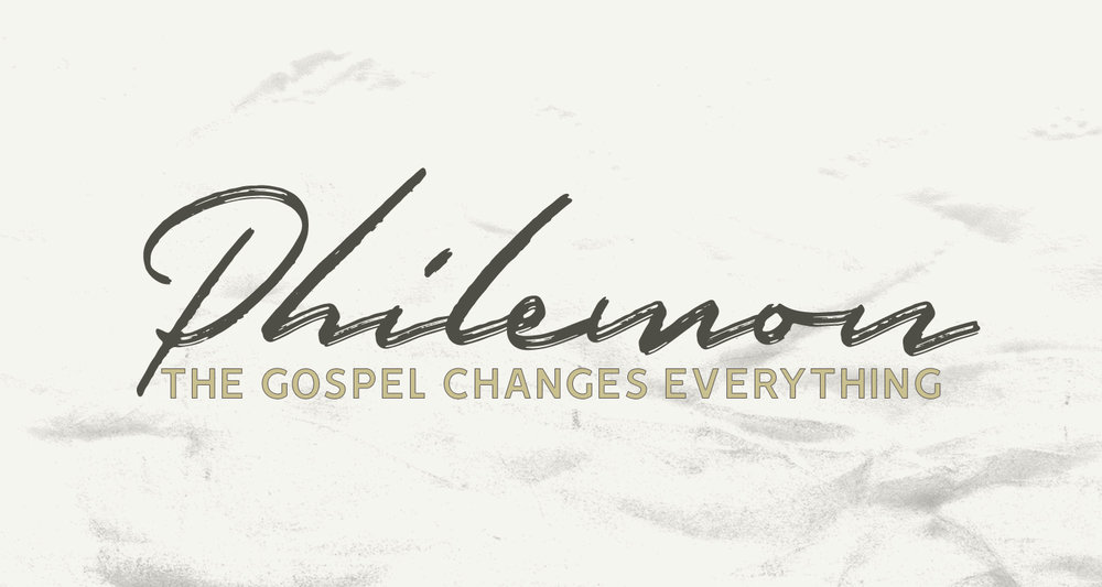 PHILEMON: THE GOSPEL CHANGES EVERYTHING